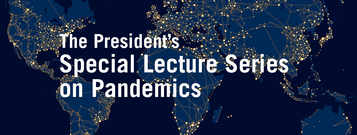 The President's Special Lecture Series on Pandemics